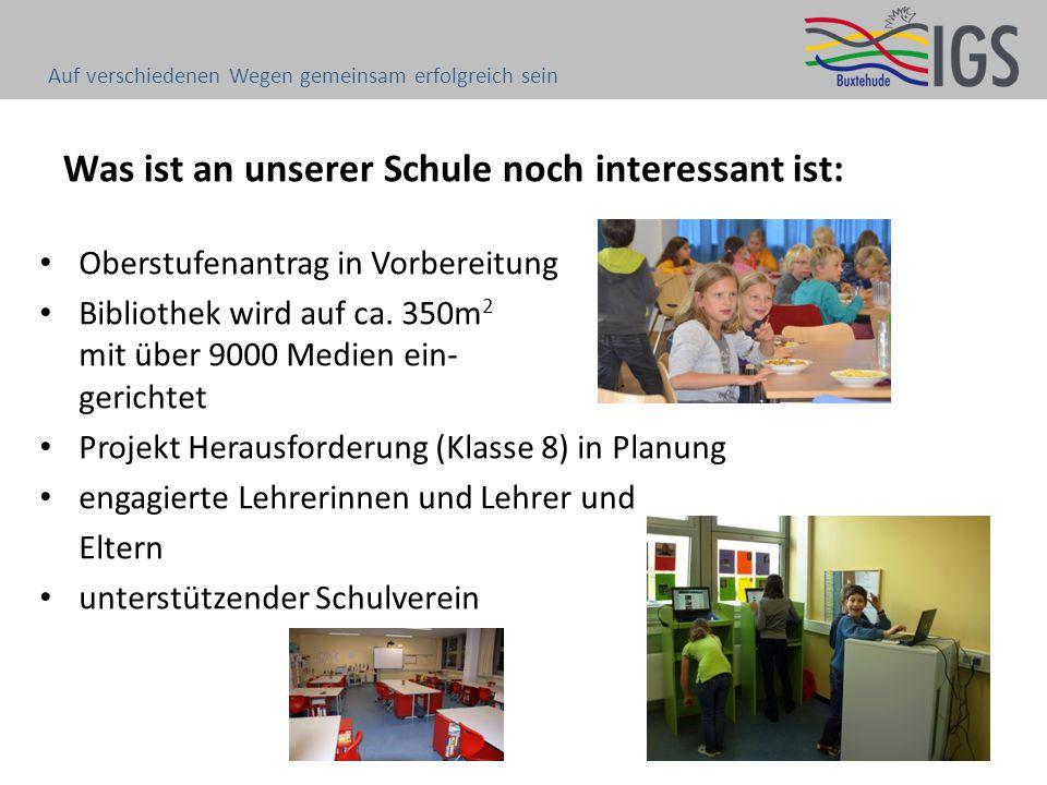 Was ist an unserer Schule noch interessant ist: Oberstufenantrag in Vorbereitung Bibliothek wird auf ca. 350m 2 mit über 9000 Medien ein- gerichtet Pr