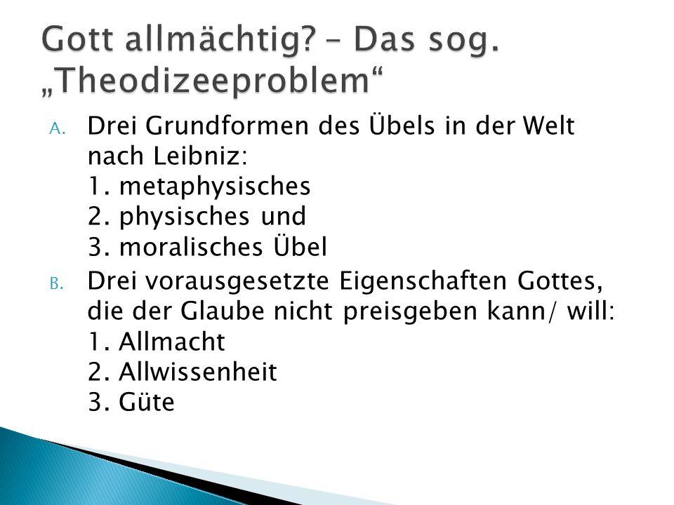 A.Drei Grundformen des Übels in der Welt nach Leibniz: 1.