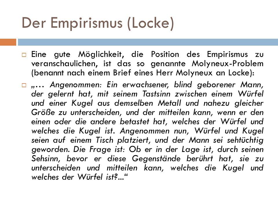 Der Empirismus (Locke)  Eine gute Möglichkeit, die Position des Empirismus zu veranschaulichen, ist das so genannte Molyneux-Problem (benannt nach ei