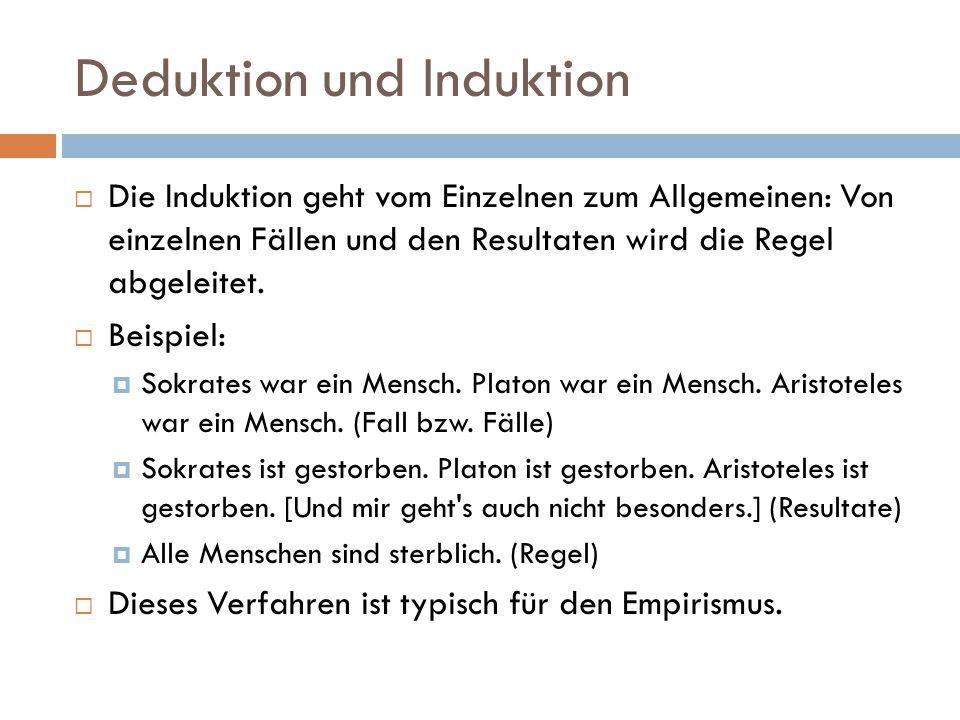 Deduktion und Induktion  Die Induktion geht vom Einzelnen zum Allgemeinen: Von einzelnen Fällen und den Resultaten wird die Regel abgeleitet.  Beisp