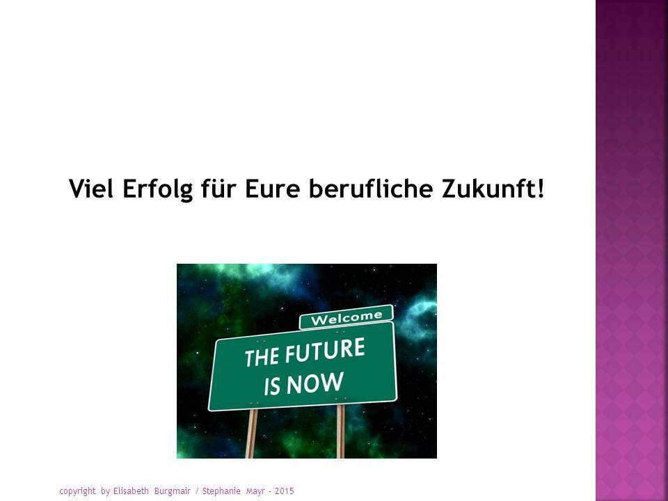 Viel Erfolg für Eure berufliche Zukunft! copyright by Elisabeth Burgmair / Stephanie Mayr - 2015