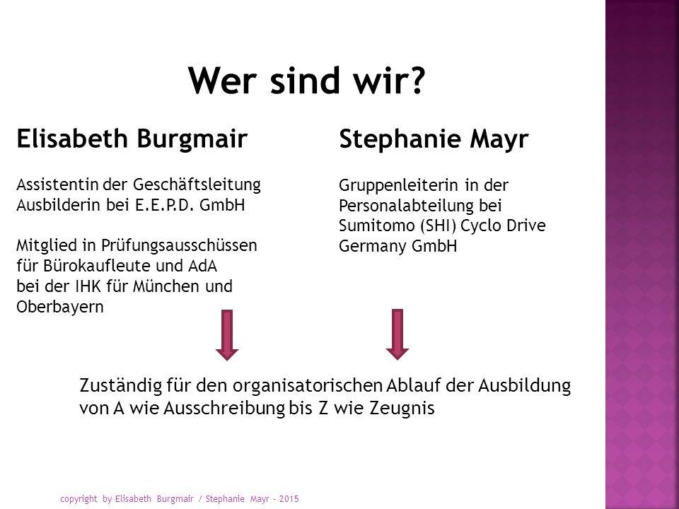 Wer sind wir? Elisabeth Burgmair Assistentin der Geschäftsleitung Ausbilderin bei E.E.P.D. GmbH Mitglied in Prüfungsausschüssen für Bürokaufleute und