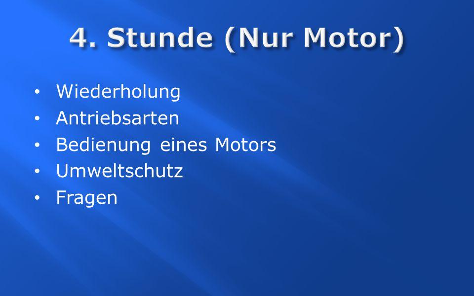 Wiederholung Antriebsarten Bedienung eines Motors Umweltschutz Fragen