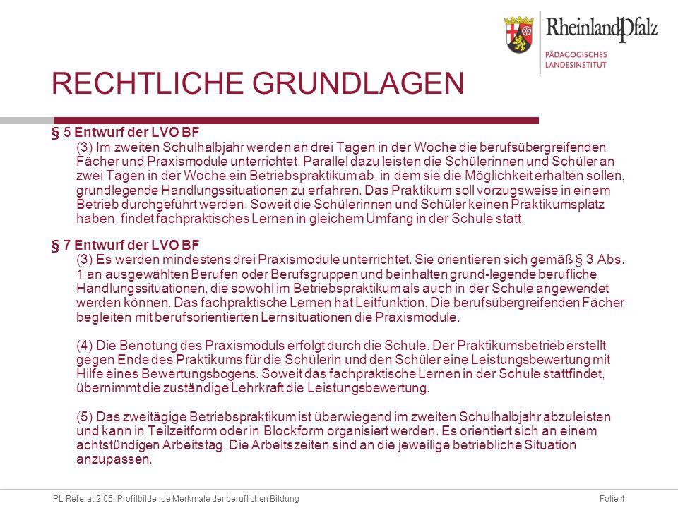 Folie 4PL Referat 2.05: Profilbildende Merkmale der beruflichen Bildung RECHTLICHE GRUNDLAGEN § 5 Entwurf der LVO BF (3) Im zweiten Schulhalbjahr werd