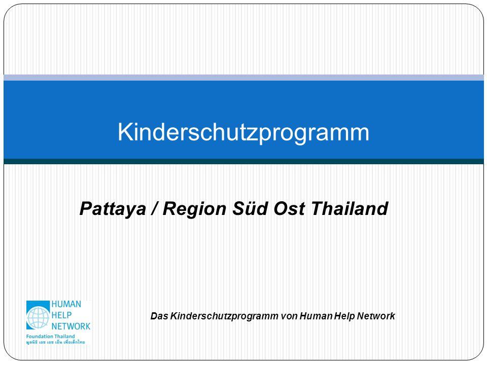 Kinderschutzprogramm Pattaya / Region Süd Ost Thailand Das Kinderschutzprogramm von Human Help Network