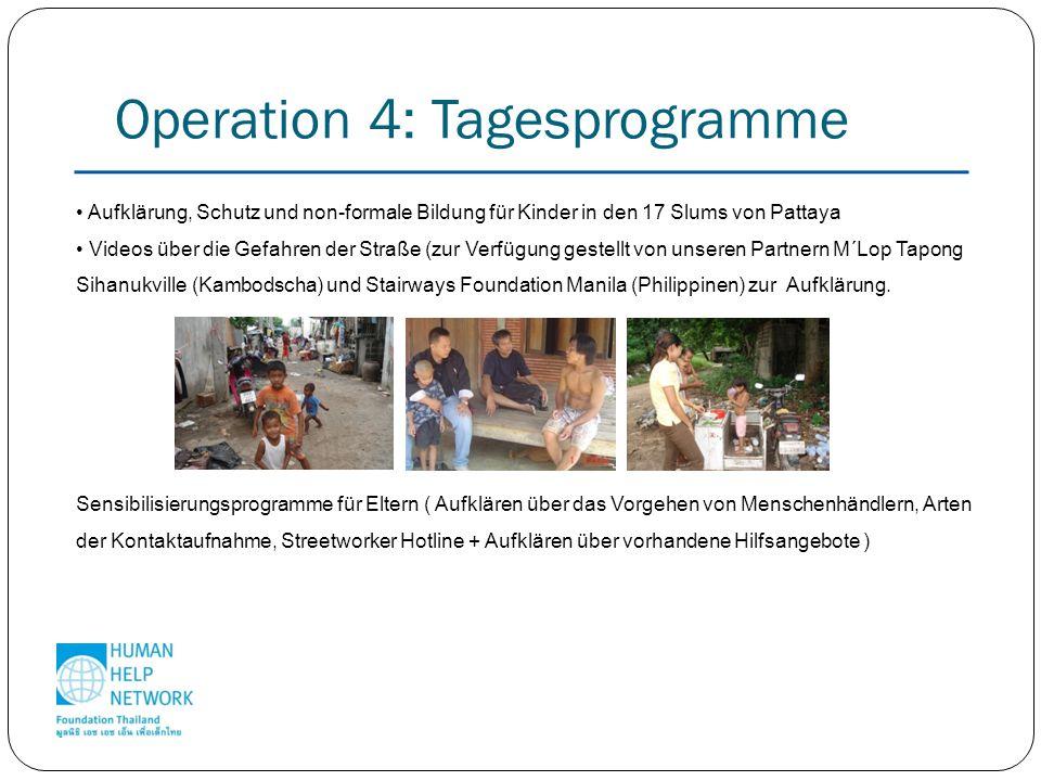 Operation 4: Tagesprogramme Aufklärung, Schutz und non-formale Bildung für Kinder in den 17 Slums von Pattaya Videos über die Gefahren der Straße (zur Verfügung gestellt von unseren Partnern M´Lop Tapong Sihanukville (Kambodscha) und Stairways Foundation Manila (Philippinen) zur Aufklärung.