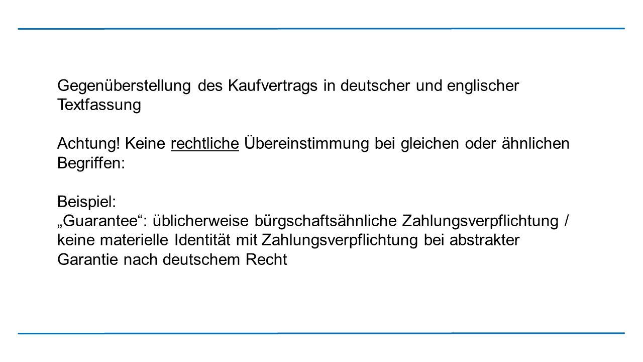 Gegenüberstellung des Kaufvertrags in deutscher und englischer Textfassung Achtung! Keine rechtliche Übereinstimmung bei gleichen oder ähnlichen Begri