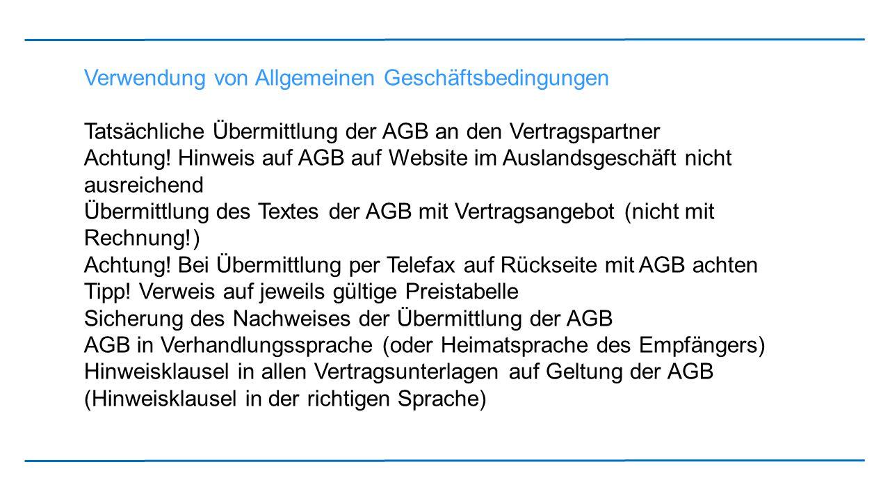 Verwendung von Allgemeinen Geschäftsbedingungen Tatsächliche Übermittlung der AGB an den Vertragspartner Achtung! Hinweis auf AGB auf Website im Ausla
