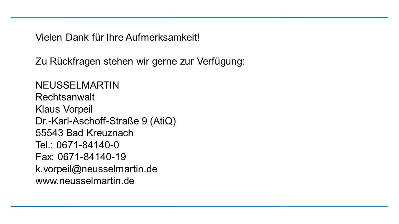 Vielen Dank für Ihre Aufmerksamkeit! Zu Rückfragen stehen wir gerne zur Verfügung: NEUSSELMARTIN Rechtsanwalt Klaus Vorpeil Dr.-Karl-Aschoff-Straße 9