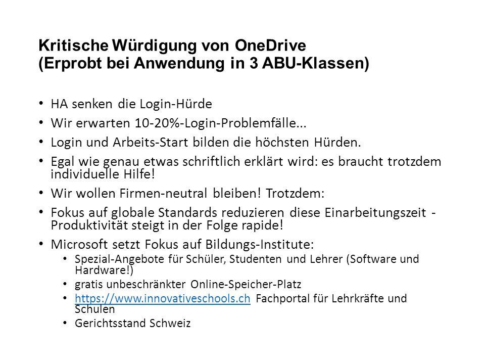 Kritische Würdigung von OneDrive (Erprobt bei Anwendung in 3 ABU-Klassen) HA senken die Login-Hürde Wir erwarten 10-20%-Login-Problemfälle... Login un