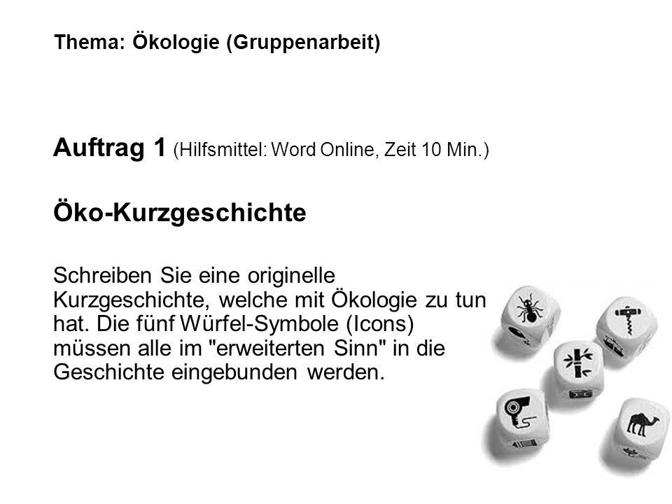Thema: Ökologie (Gruppenarbeit) Auftrag 1 (Hilfsmittel: Word Online, Zeit 10 Min.) Öko-Kurzgeschichte Schreiben Sie eine originelle Kurzgeschichte, we