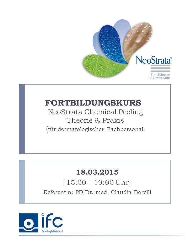 FORTBILDUNGSKURS NeoStrata Chemical Peeling Theorie & Praxis ( für dermatologisches Fachpersonal) 18.03.2015 [15:00 – 19:00 Uhr] Referentin: PD Dr. me