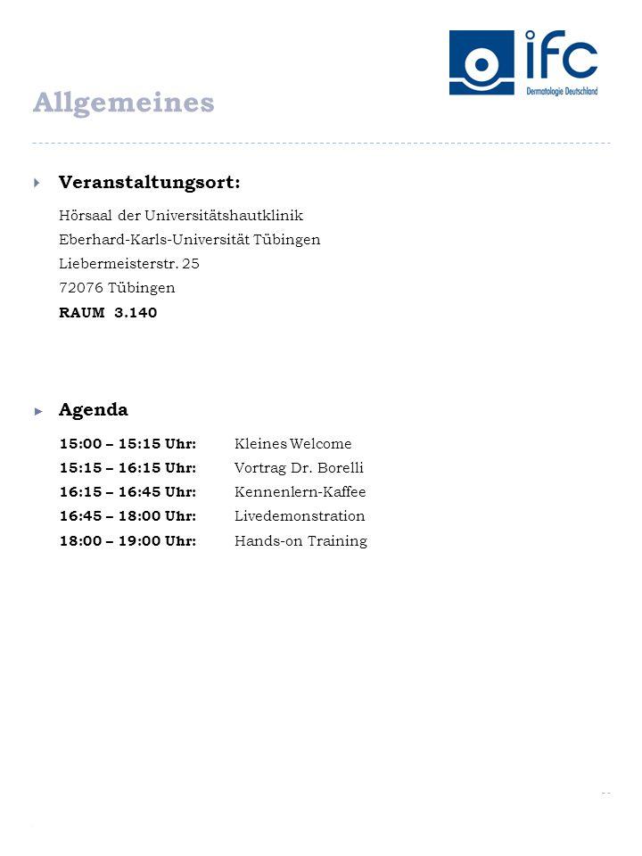 Allgemeines  Veranstaltungsort: Hörsaal der Universitätshautklinik Eberhard-Karls-Universität Tübingen Liebermeisterstr. 25 72076 Tübingen RAUM 3.140