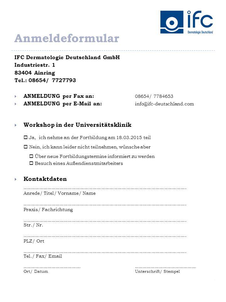 Anmeldeformular IFC Dermatologie Deutschland GmbH Industriestr. 1 83404 Ainring Tel.: 08654/ 7727793  ANMELDUNG per Fax an: 08654/ 7784653  ANMELDUN