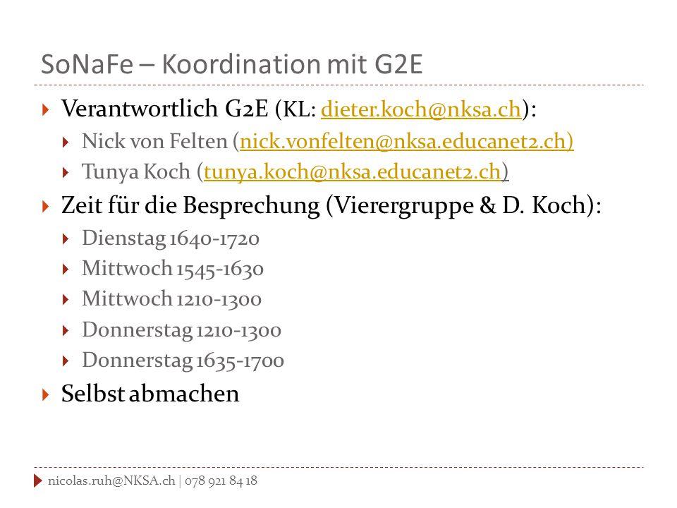 SoNaFe – Koordination mit G2E  Verantwortlich G2E (KL: dieter.koch@nksa.ch) :dieter.koch@nksa.ch  Nick von Felten (nick.vonfelten@nksa.educanet2.ch)nick.vonfelten@nksa.educanet2.ch)  Tunya Koch (tunya.koch@nksa.educanet2.ch)tunya.koch@nksa.educanet2.ch  Zeit für die Besprechung (Vierergruppe & D.