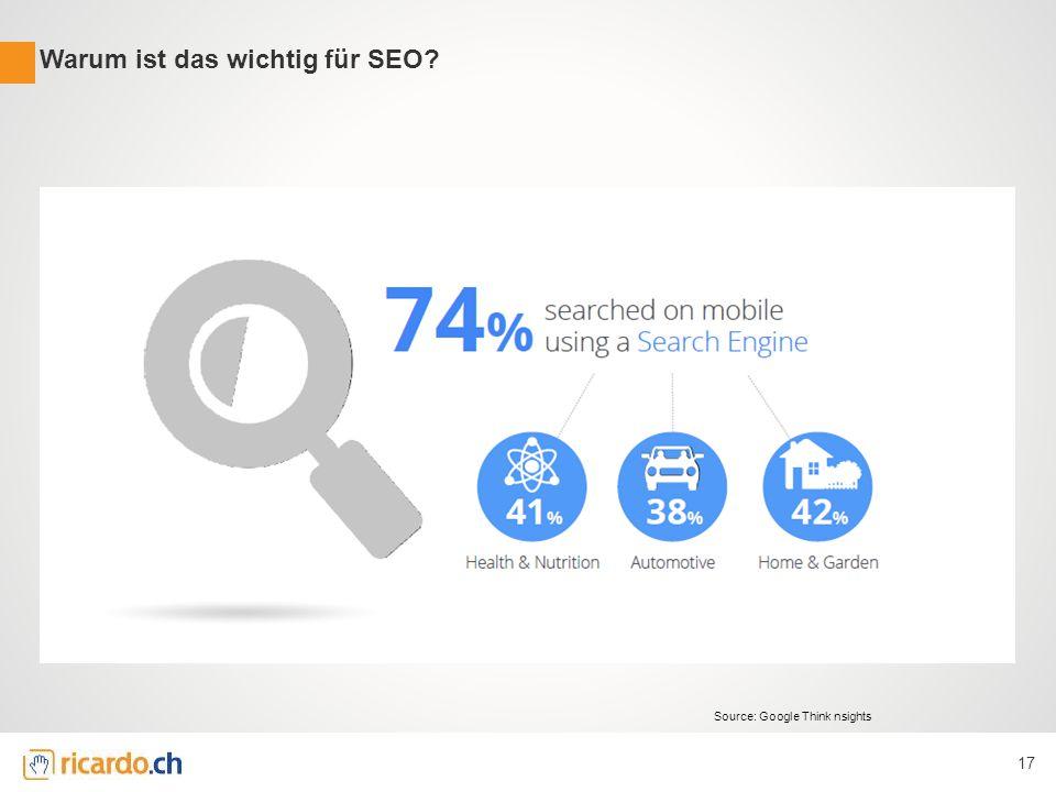 Warum ist das wichtig für SEO? 17 Source: Google Think nsights