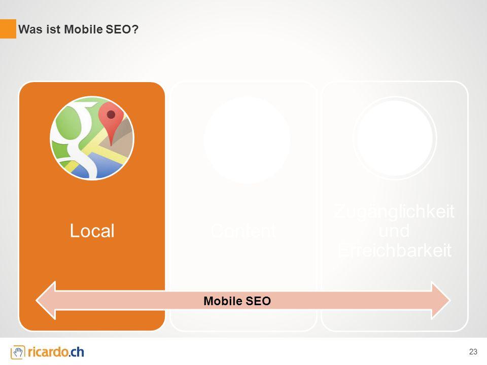 LocalContent Zugänglichkeit und Erreichbarkeit Was ist Mobile SEO? 23 Mobile SEO