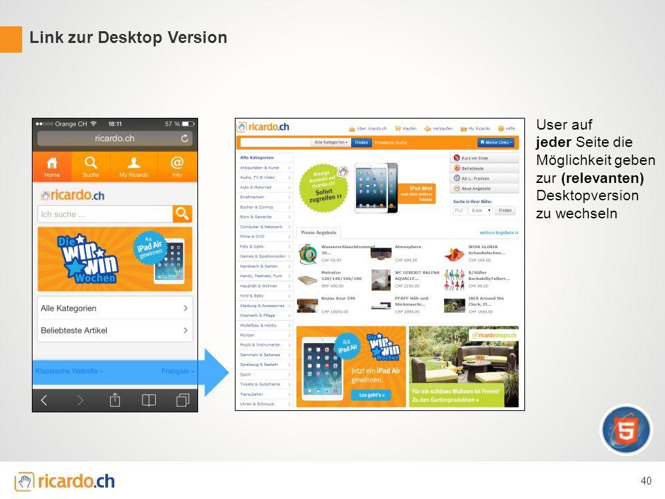 User auf jeder Seite die Möglichkeit geben zur (relevanten) Desktopversion zu wechseln Link zur Desktop Version 40