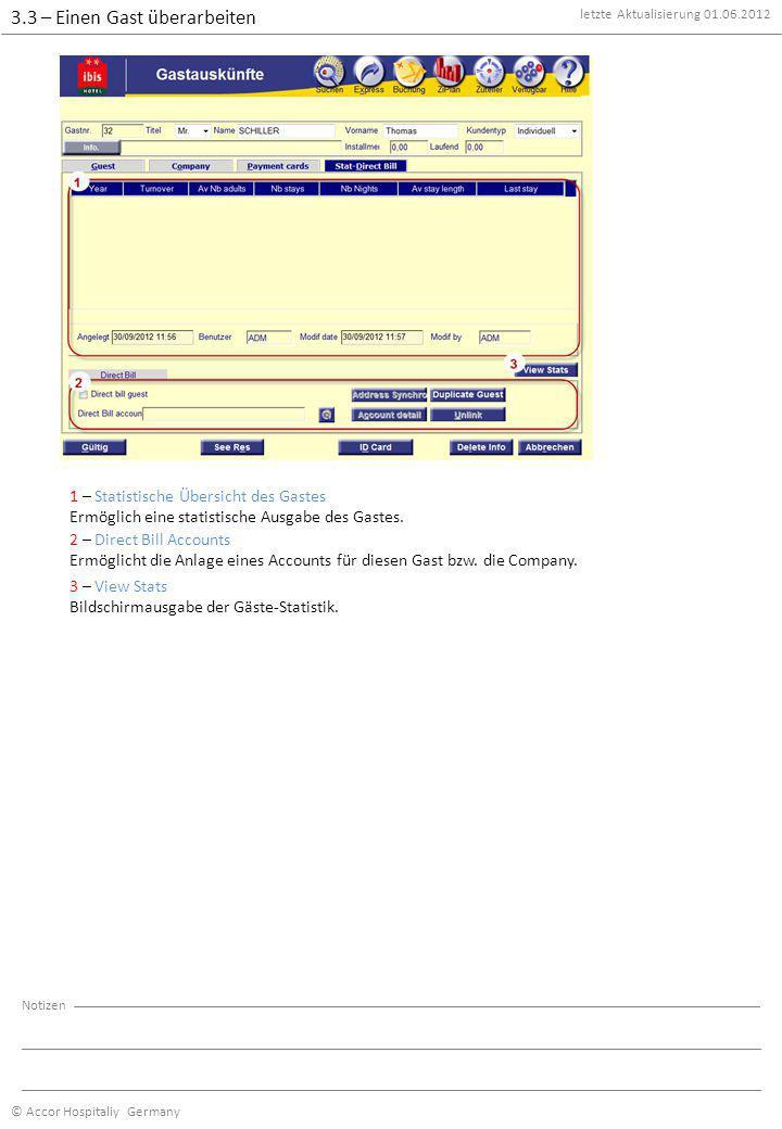 letzte Aktualisierung 01.06.2012 © Accor Hospitaliy Germany Notizen 3.3 – Einen Gast überarbeiten 1 – Statistische Übersicht des Gastes Ermöglich eine statistische Ausgabe des Gastes.