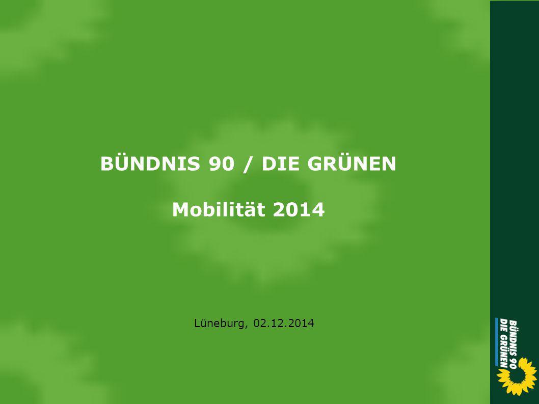BÜNDNIS 90 / DIE GRÜNEN Mobilität 2014 Lüneburg, 02.12.2014