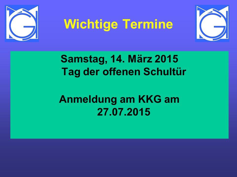 Wichtige Termine Samstag, 14. März 2015 Tag der offenen Schultür Anmeldung am KKG am 27.07.2015