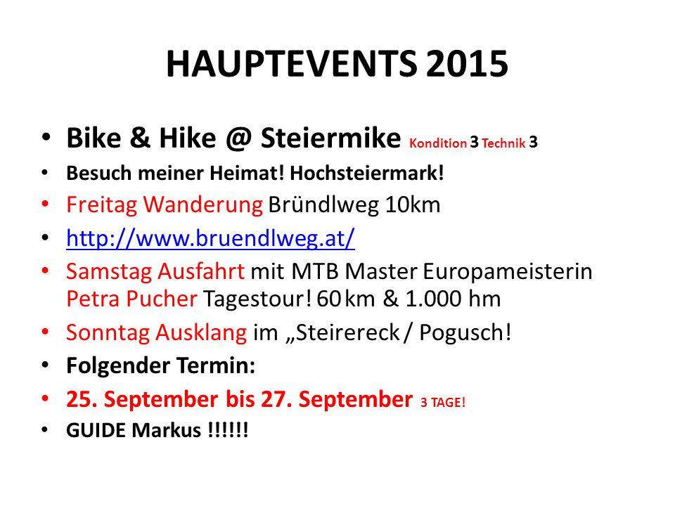 HAUPTEVENTS 2015 Bike & Hike @ Steiermike Kondition 3 Technik 3 Besuch meiner Heimat! Hochsteiermark! Freitag Wanderung Bründlweg 10km http://www.brue