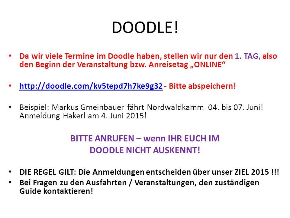 """DOODLE! Da wir viele Termine im Doodle haben, stellen wir nur den 1. TAG, also den Beginn der Veranstaltung bzw. Anreisetag """"ONLINE"""" http://doodle.com"""