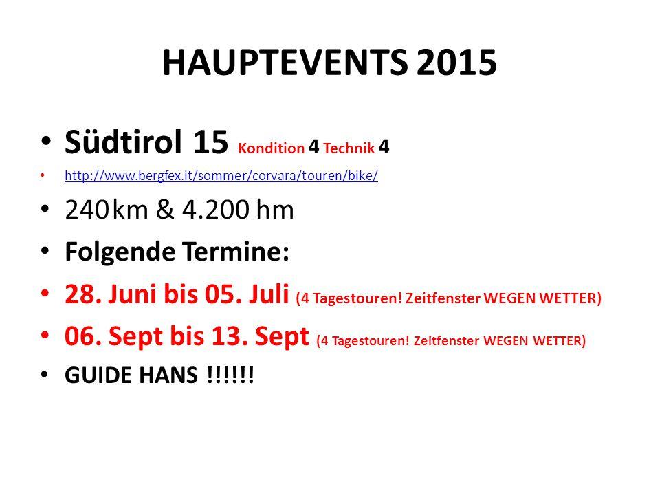 HAUPTEVENTS 2015 Südtirol 15 Kondition 4 Technik 4 http://www.bergfex.it/sommer/corvara/touren/bike/ 240 km & 4.200 hm Folgende Termine: 28. Juni bis