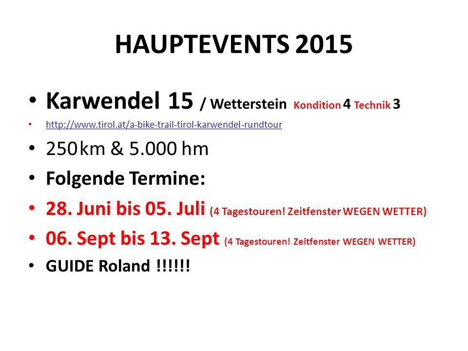 HAUPTEVENTS 2015 Karwendel 15 / Wetterstein Kondition 4 Technik 3 http://www.tirol.at/a-bike-trail-tirol-karwendel-rundtour 250 km & 5.000 hm Folgende