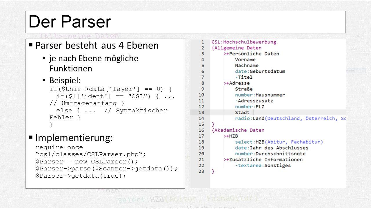 Der Parser  Parser besteht aus 4 Ebenen je nach Ebene mögliche Funktionen Beispiel: if($this->data[ layer ] == 0) { if($l[ ident ] == CSL ) {...