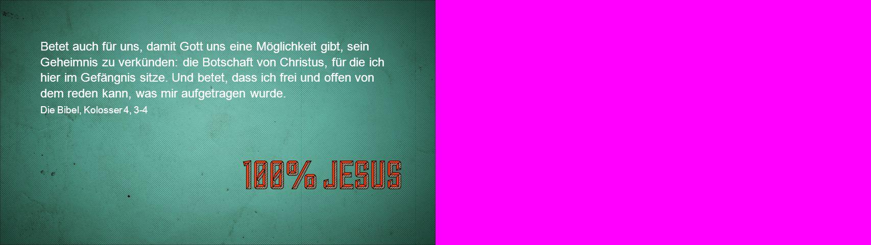 Betet auch für uns, damit Gott uns eine Möglichkeit gibt, sein Geheimnis zu verkünden: die Botschaft von Christus, für die ich hier im Gefängnis sitze
