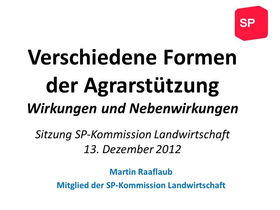 Verschiedene Formen der Agrarstützung Wirkungen und Nebenwirkungen Sitzung SP-Kommission Landwirtschaft 13.