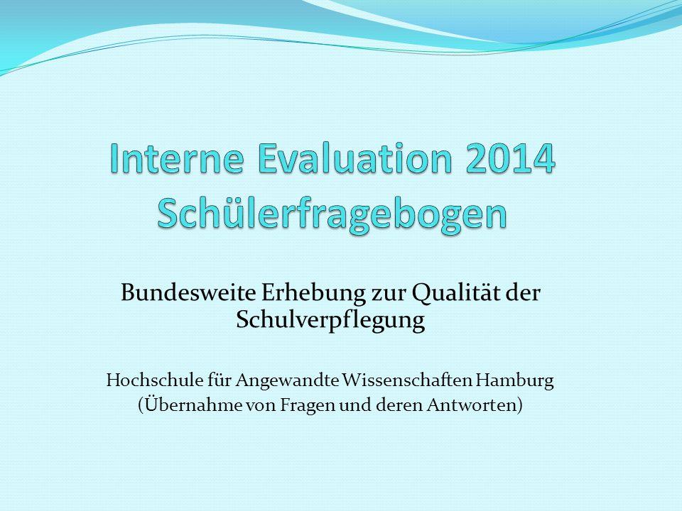 Bundesweite Erhebung zur Qualität der Schulverpflegung Hochschule für Angewandte Wissenschaften Hamburg (Übernahme von Fragen und deren Antworten)
