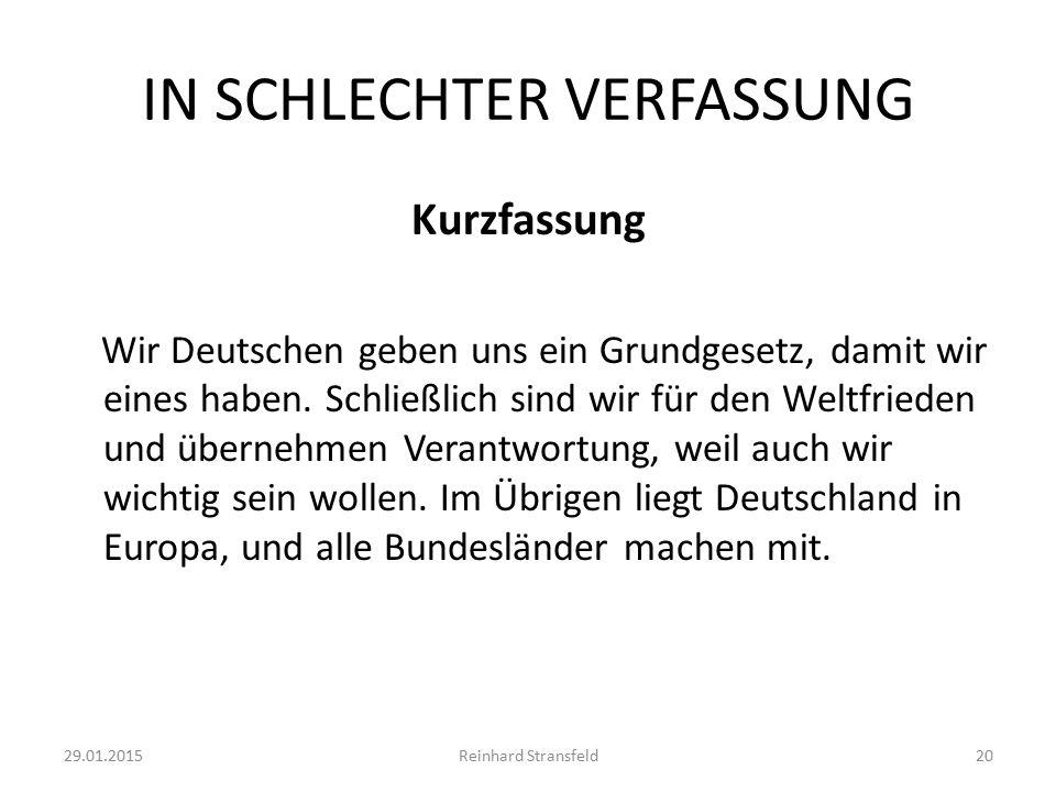 IN SCHLECHTER VERFASSUNG Kurzfassung Wir Deutschen geben uns ein Grundgesetz, damit wir eines haben.
