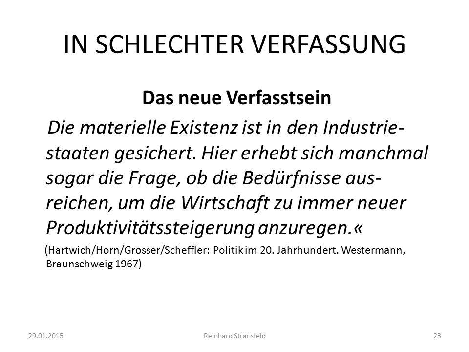 IN SCHLECHTER VERFASSUNG Das neue Verfasstsein Die materielle Existenz ist in den Industrie- staaten gesichert.
