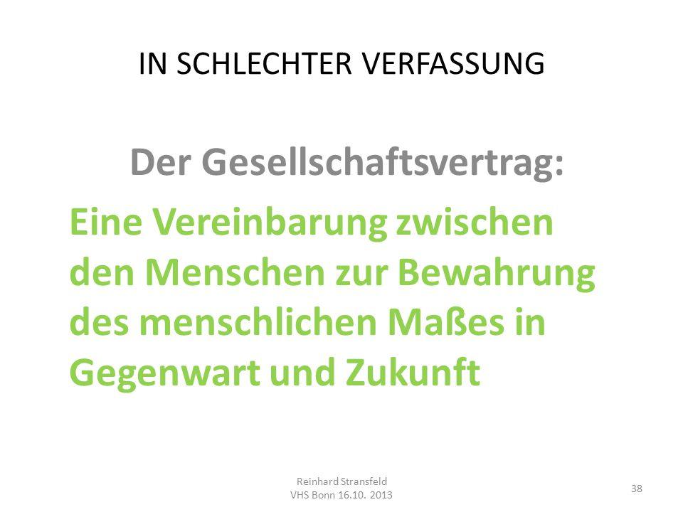 IN SCHLECHTER VERFASSUNG Der Gesellschaftsvertrag: Eine Vereinbarung zwischen den Menschen zur Bewahrung des menschlichen Maßes in Gegenwart und Zukunft Reinhard Stransfeld VHS Bonn 16.10.