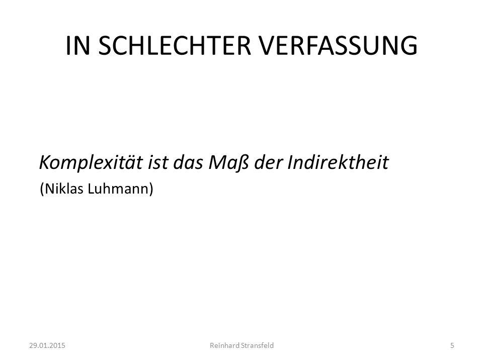 IN SCHLECHTER VERFASSUNG Komplexität ist das Maß der Indirektheit (Niklas Luhmann) 29.01.2015Reinhard Stransfeld5