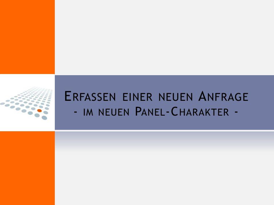 E RFASSEN EINER NEUEN A NFRAGE - IM NEUEN P ANEL -C HARAKTER -