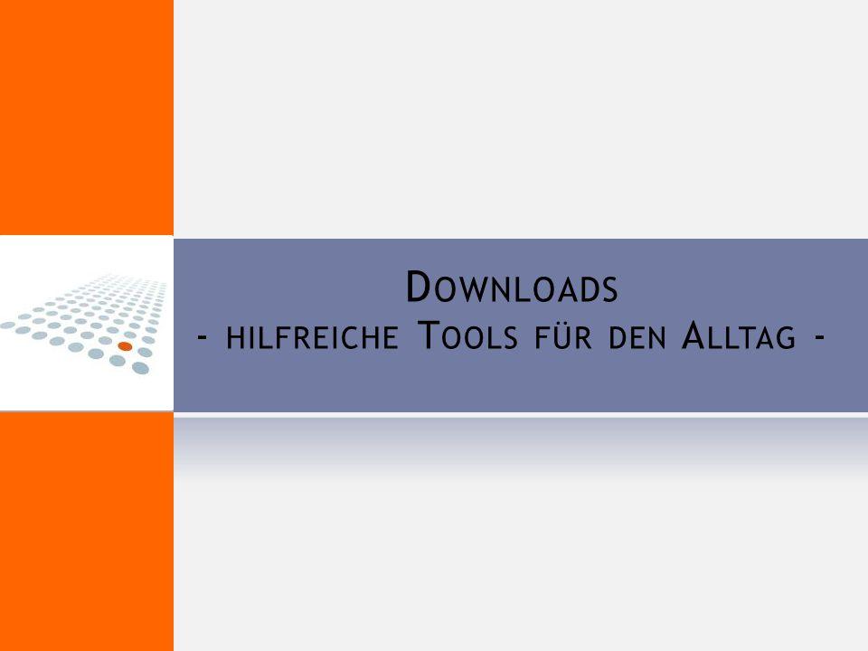 D OWNLOADS - HILFREICHE T OOLS FÜR DEN A LLTAG -