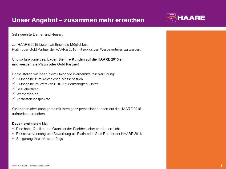 Quelle  16.1.2015  NürnbergMesse GmbH 2 Unser Angebot – zusammen mehr erreichen Sehr geehrte Damen und Herren, zur HAARE 2015 bieten wir Ihnen die Möglichkeit, Platin oder Gold Partner der HAARE 2016 mit exklusiven Werbevorteilen zu werden.