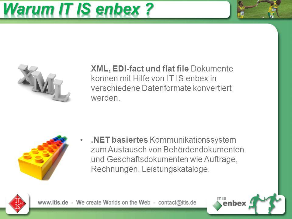 XML, EDI-fact und flat file Dokumente können mit Hilfe von IT IS enbex in verschiedene Datenformate konvertiert werden..NET basiertes Kommunikationssystem zum Austausch von Behördendokumenten und Geschäftsdokumenten wie Aufträge, Rechnungen, Leistungskataloge.