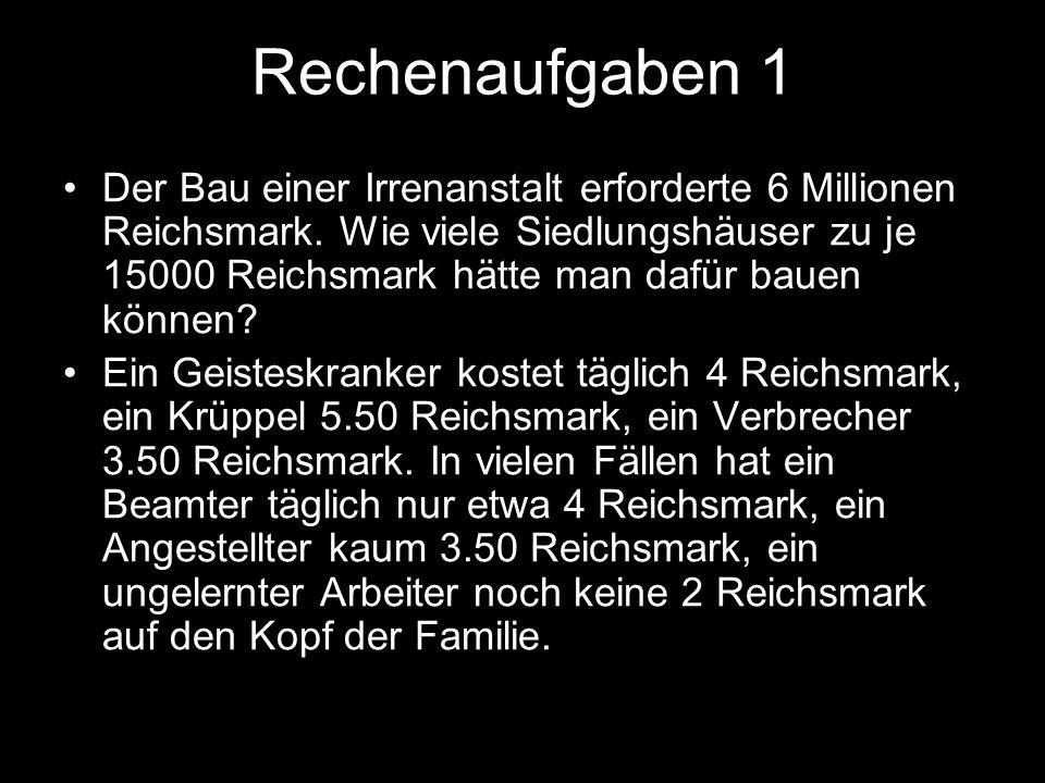 Rechenaufgaben 2 Nach vorsichtiger Schätzung sind in Deutschland 300 000 Geisteskranke, Epileptiker usw.