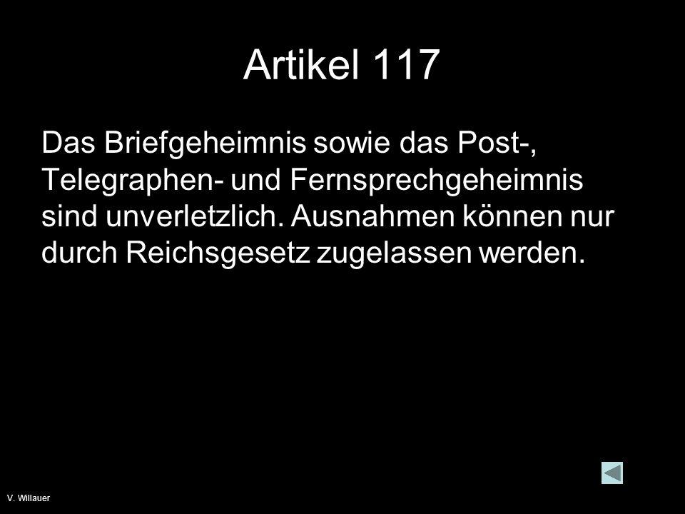 V. Willauer Artikel 117 Das Briefgeheimnis sowie das Post-, Telegraphen- und Fernsprechgeheimnis sind unverletzlich. Ausnahmen können nur durch Reichs