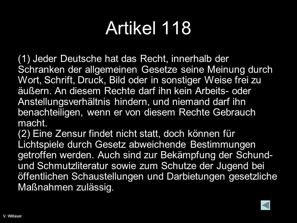 V. Willauer Artikel 118 (1) Jeder Deutsche hat das Recht, innerhalb der Schranken der allgemeinen Gesetze seine Meinung durch Wort, Schrift, Druck, Bi