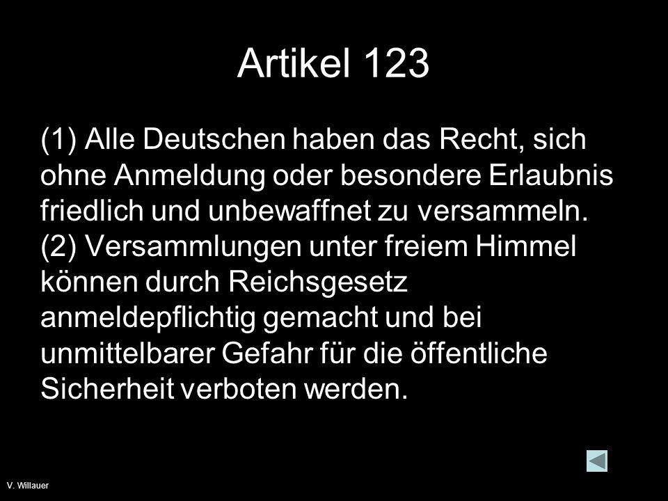 V. Willauer Artikel 123 (1) Alle Deutschen haben das Recht, sich ohne Anmeldung oder besondere Erlaubnis friedlich und unbewaffnet zu versammeln. (2)