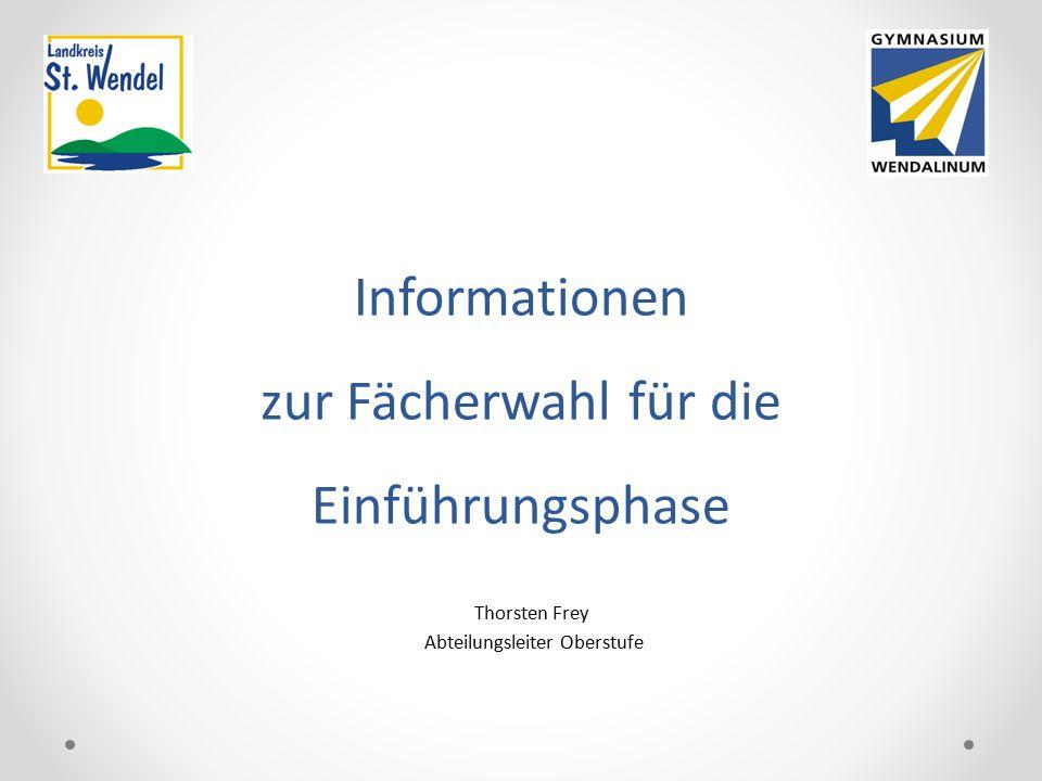 Informationen zur Fächerwahl für die Einführungsphase Thorsten Frey Abteilungsleiter Oberstufe