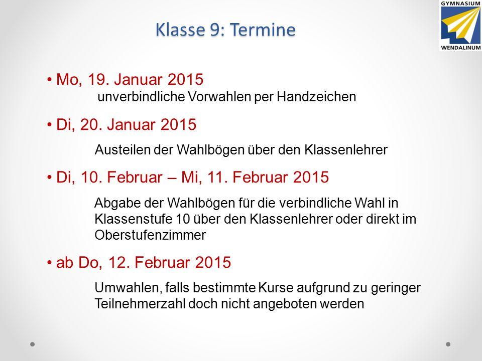 Klasse 9: Termine Mo, 19. Januar 2015 unverbindliche Vorwahlen per Handzeichen Di, 20. Januar 2015 Austeilen der Wahlbögen über den Klassenlehrer Di,