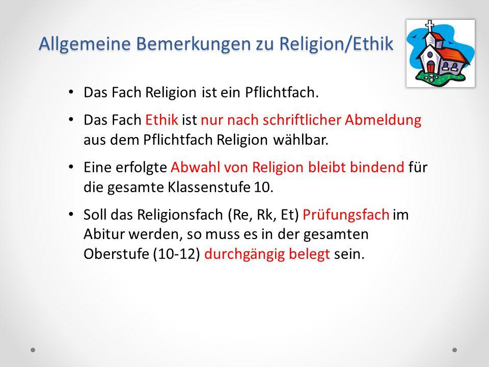 Allgemeine Bemerkungen zu Religion/Ethik Das Fach Religion ist ein Pflichtfach. Das Fach Ethik ist nur nach schriftlicher Abmeldung aus dem Pflichtfac