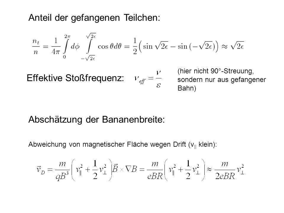 Anteil der gefangenen Teilchen: Effektive Stoßfrequenz: Abschätzung der Bananenbreite: (hier nicht 90°-Streuung, sondern nur aus gefangener Bahn) Abwe