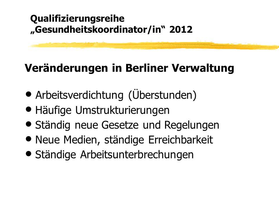 Veränderungen in Berliner Verwaltung ● Arbeitsverdichtung (Überstunden) ● Häufige Umstrukturierungen ● Ständig neue Gesetze und Regelungen ● Neue Medi